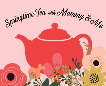 Springtime Tea with Mommy & Me
